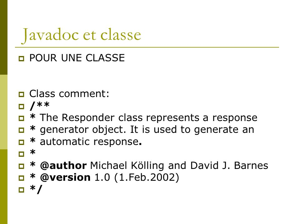 Javadoc et classe POUR UNE CLASSE Class comment: /** * The Responder class represents a response * generator object. It is used to generate an * autom