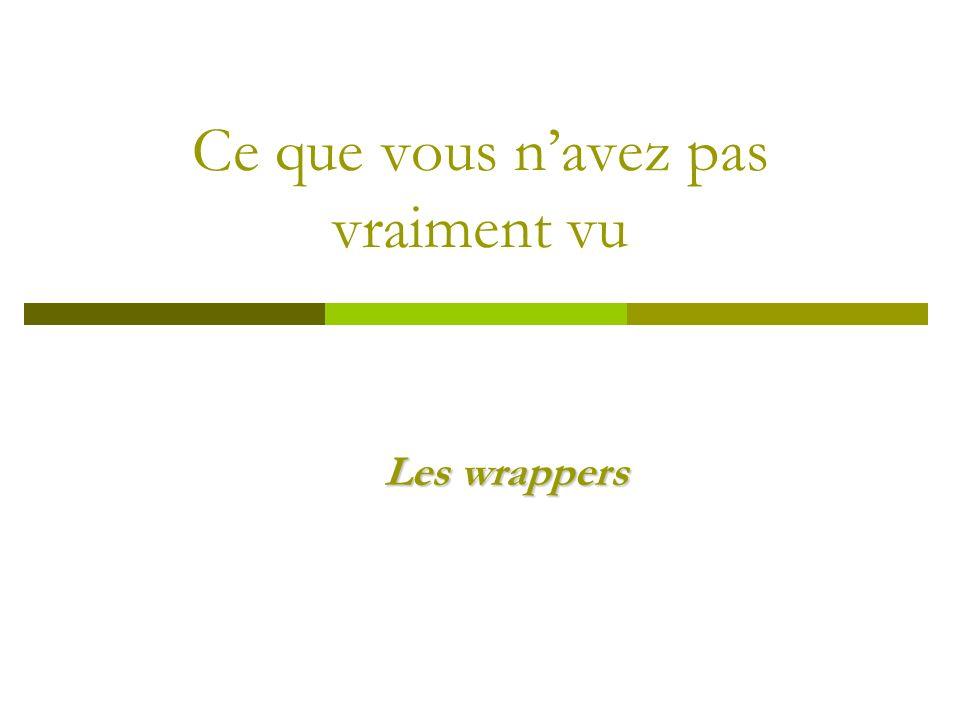 Ce que vous navez pas vraiment vu Les wrappers