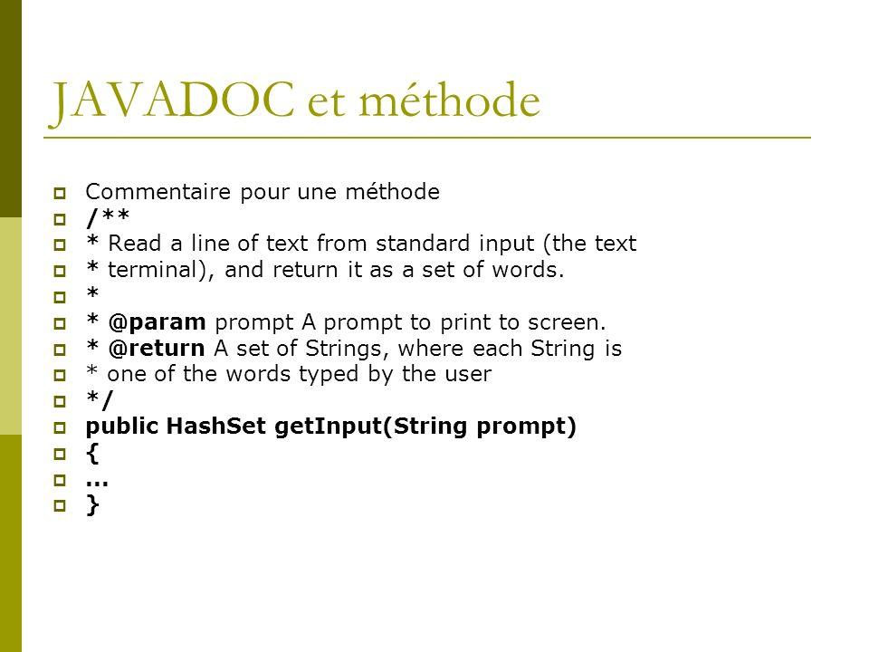 Comment générer la javadoc : page HTML javadoc ClasseATester.java OPTION -help Donne en ligne les différentes options Génération du fichier ClasseATester.html pour en savoir plus http://java.sun.com/j2se/javadoc/writingdoccommen ts/