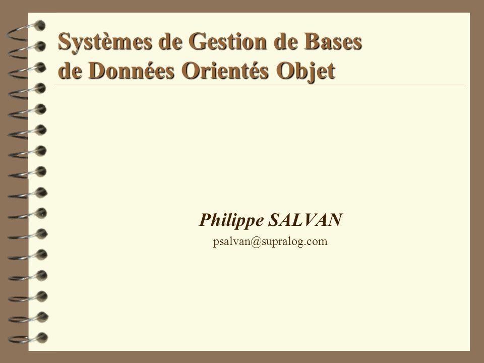 Systèmes de Gestion de Bases de Données Orientés Objet Philippe SALVAN psalvan@supralog.com