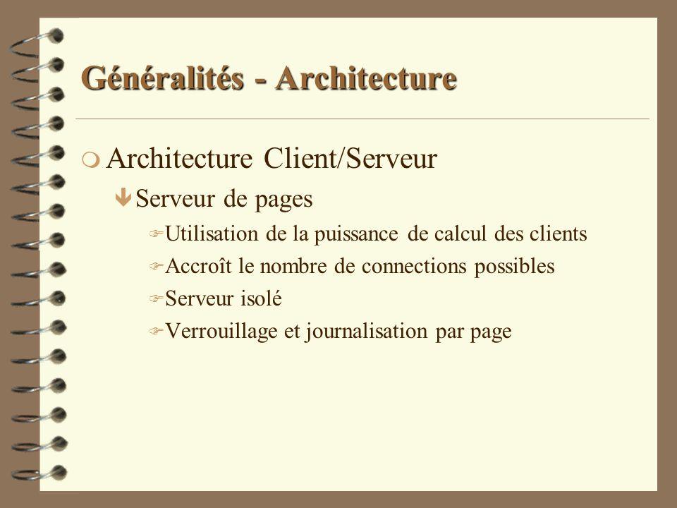Généralités - Architecture m Architecture Client/Serveur ê Serveur de pages F Utilisation de la puissance de calcul des clients F Accroît le nombre de