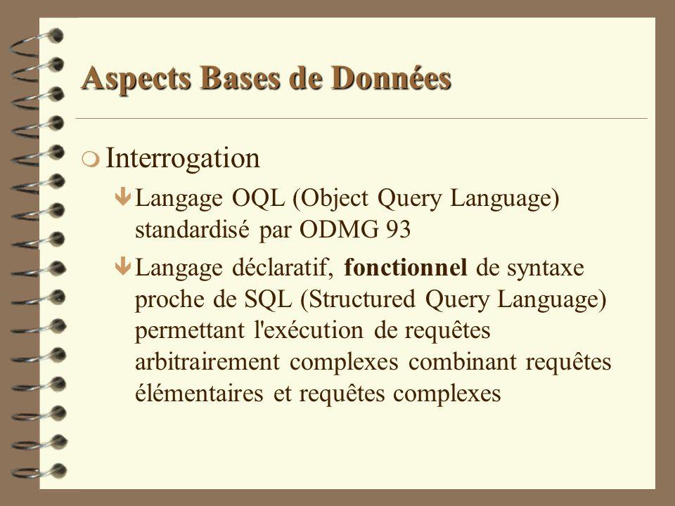 Aspects Bases de Données m Interrogation ê Langage OQL (Object Query Language) standardisé par ODMG 93 ê Langage déclaratif, fonctionnel de syntaxe pr