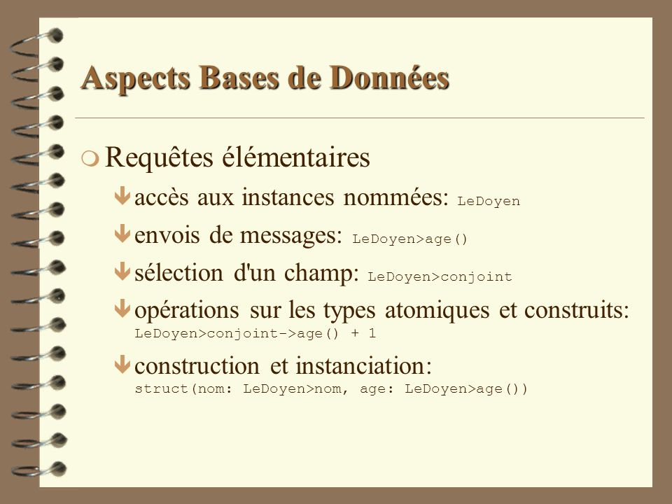 Aspects Bases de Données m Requêtes élémentaires accès aux instances nommées: LeDoyen envois de messages: LeDoyen>age() sélection d'un champ: LeDoyen>
