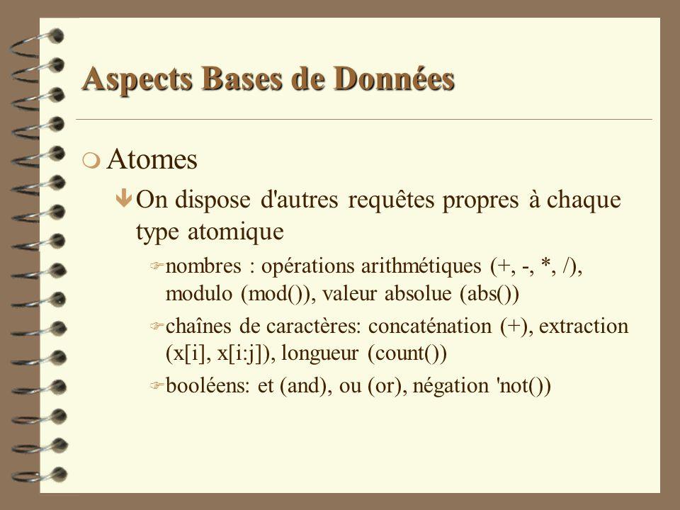 Aspects Bases de Données m Atomes ê On dispose d'autres requêtes propres à chaque type atomique F nombres : opérations arithmétiques (+, -, *, /), mod