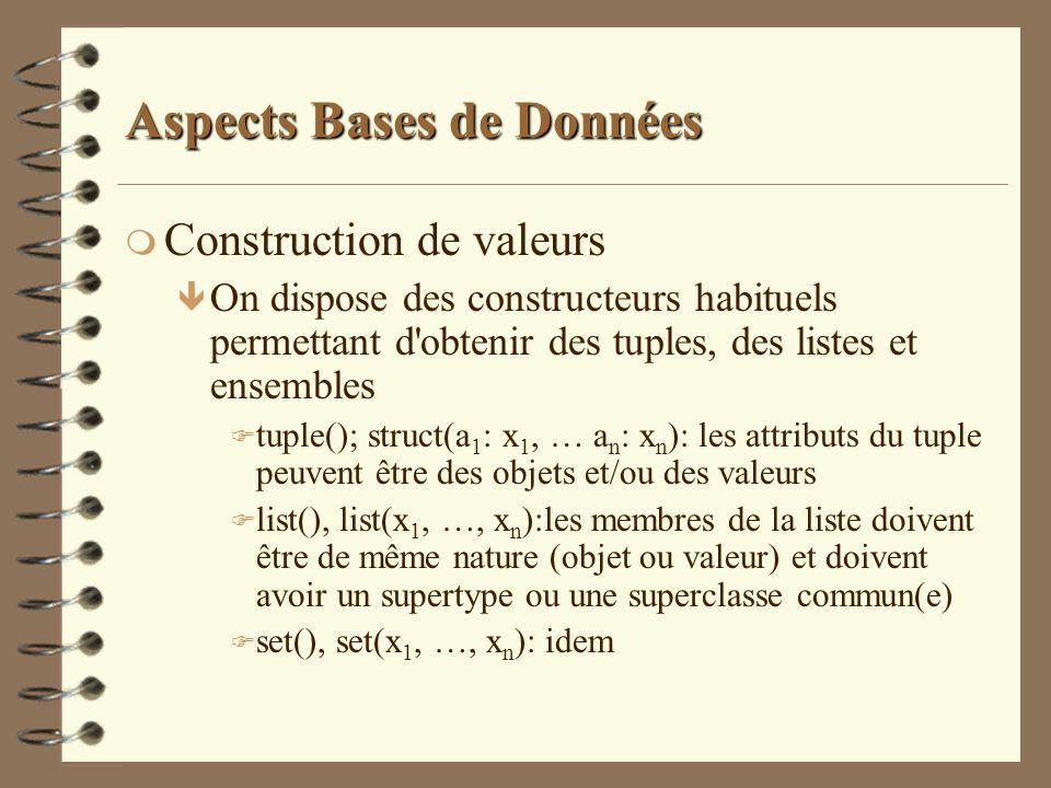 Aspects Bases de Données m Construction de valeurs ê On dispose des constructeurs habituels permettant d'obtenir des tuples, des listes et ensembles F