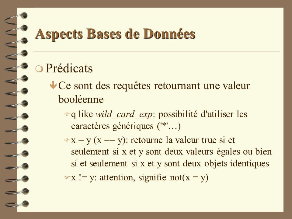 Aspects Bases de Données m Prédicats ê Ce sont des requêtes retournant une valeur booléenne F q like wild_card_exp: possibilité d'utiliser les caractè