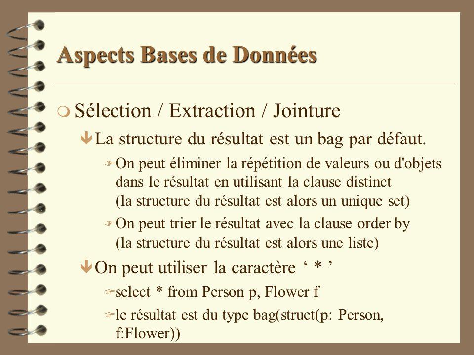 Aspects Bases de Données m Sélection / Extraction / Jointure ê La structure du résultat est un bag par défaut. F On peut éliminer la répétition de val