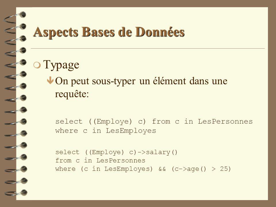 Aspects Bases de Données m Typage ê On peut sous-typer un élément dans une requête: select ((Employe) c) from c in LesPersonnes where c in LesEmployes