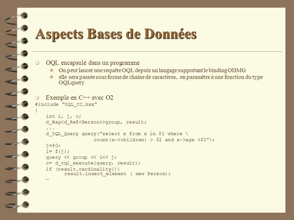 Aspects Bases de Données m OQL encapsulé dans un programme ê On peut lancer une requête OQL depuis un langage supportant le binding ODMG ê elle sera p