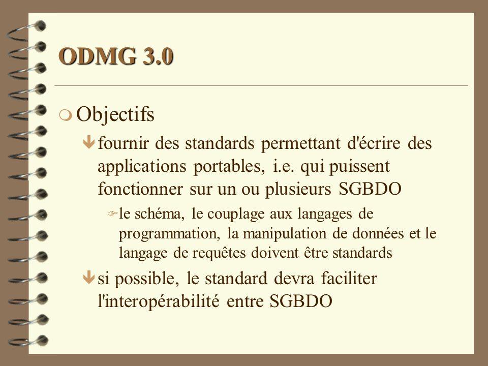 ODMG 3.0 m Objectifs ê fournir des standards permettant d'écrire des applications portables, i.e. qui puissent fonctionner sur un ou plusieurs SGBDO F