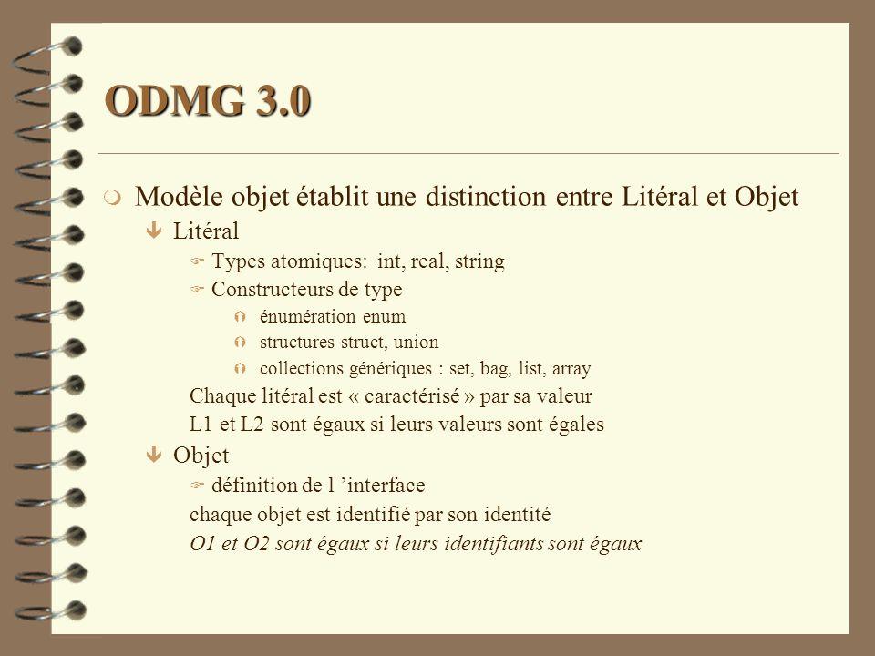 ODMG 3.0 m Modèle objet établit une distinction entre Litéral et Objet ê Litéral F Types atomiques: int, real, string F Constructeurs de type Ý énumér