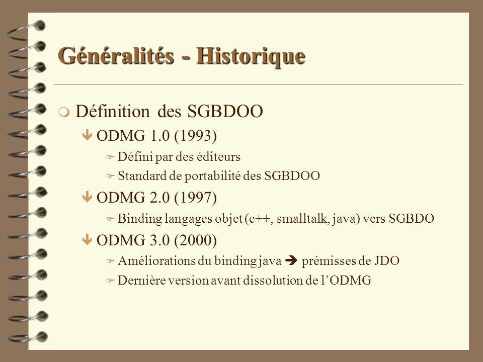 Généralités - Historique m Définition des SGBDOO ê ODMG 1.0 (1993) F Défini par des éditeurs F Standard de portabilité des SGBDOO ê ODMG 2.0 (1997) F