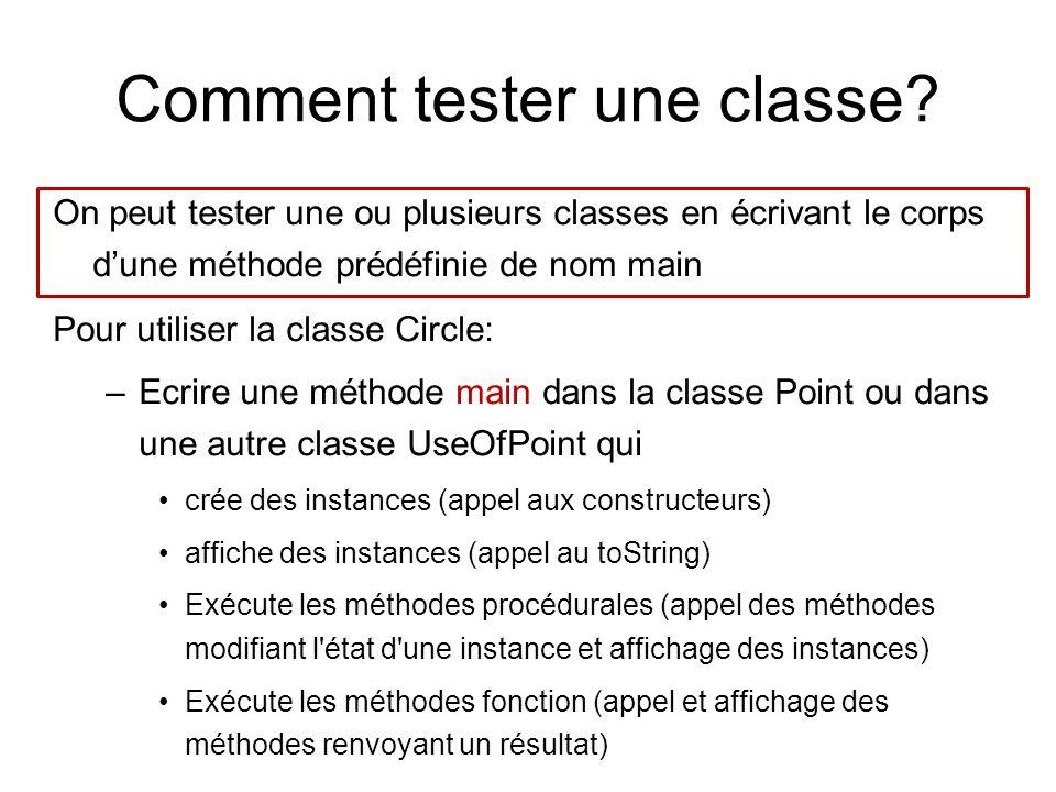 Comment tester une classe? On peut tester une ou plusieurs classes en écrivant le corps dune méthode prédéfinie de nom main Pour utiliser la classe Ci