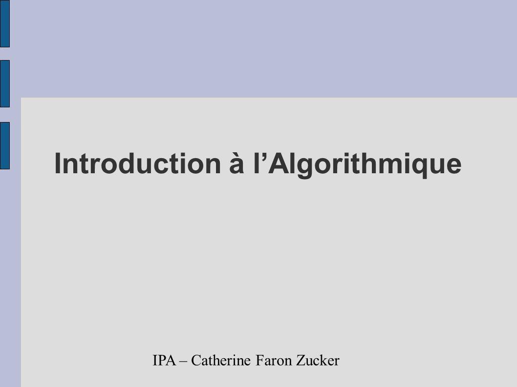 IPA – Catherine Faron Zucker 2 Introduction à l Algorithmique Algorithme Validité d un algorithme Preuve de sa correction Analyse d un algorithme Complexité d un algorithme Structures de données Conception d un algorithme