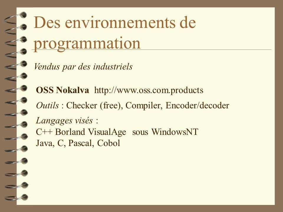 Des environnements de programmation Vendus par des industriels OSS Nokalva http://www.oss.com.products Outils : Checker (free), Compiler, Encoder/deco