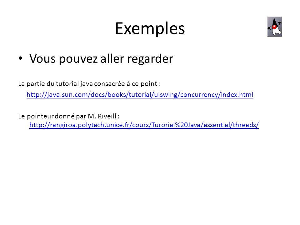 Exemples Vous pouvez aller regarder La partie du tutorial java consacrée à ce point : http://java.sun.com/docs/books/tutorial/uiswing/concurrency/inde