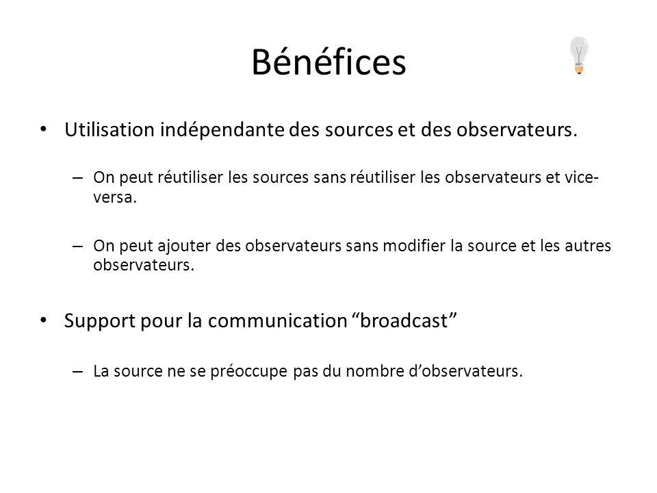 Bénéfices Utilisation indépendante des sources et des observateurs. – On peut réutiliser les sources sans réutiliser les observateurs et vice- versa.