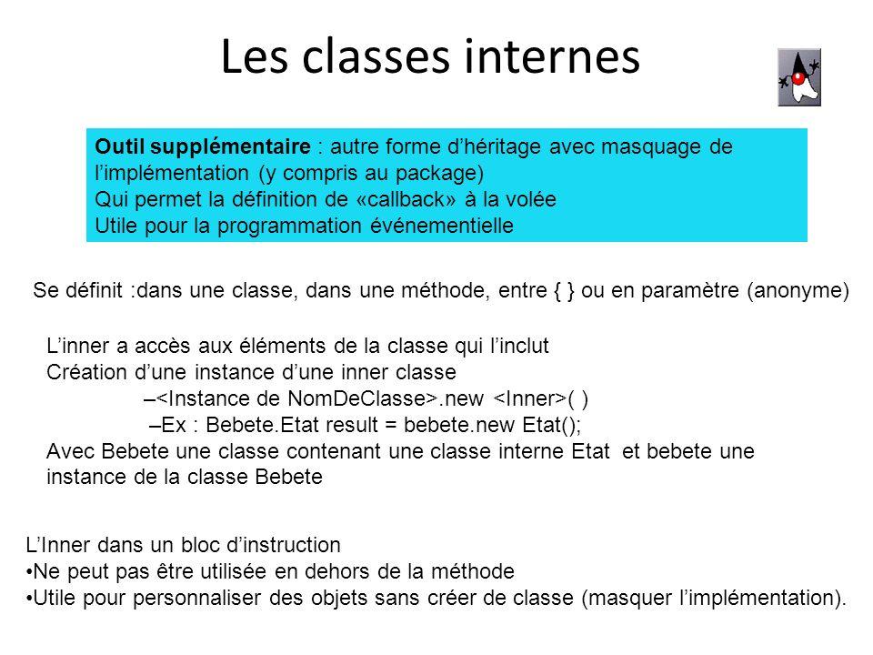 Exemple de classe interne Regardez le tutorial Sur les inner classes - http://download- llnw.oracle.com/javase/tutorial/java/javaOO/innerclasses.html Sur les event : http://download- llnw.oracle.com/javase/tutorial/uiswing/events/generalrules.html