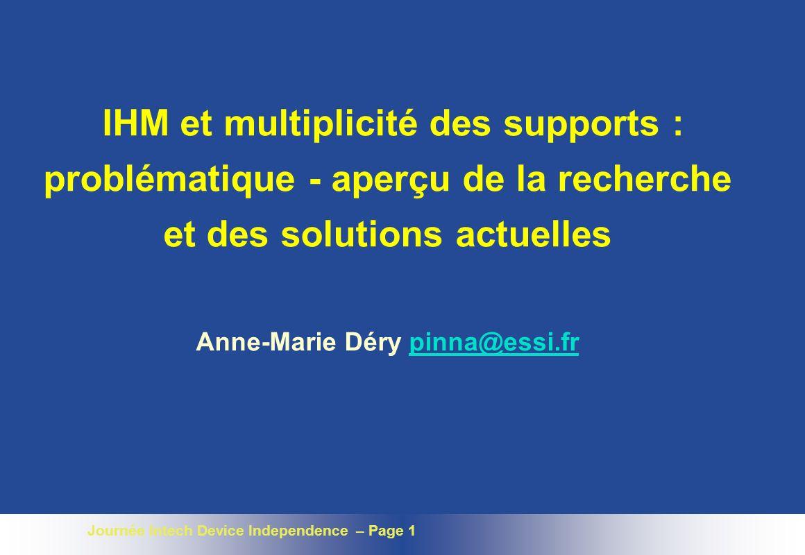 Journée Intech Device Independence – Page 12 Traducteurs XML XSL HTML VoiceML WML XML et XSL pour la présentation, UIML, SUNML, Xforms ….