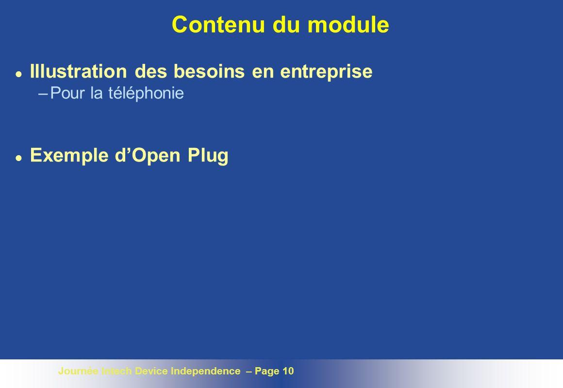 Journée Intech Device Independence – Page 10 Contenu du module l Illustration des besoins en entreprise –Pour la téléphonie l Exemple dOpen Plug
