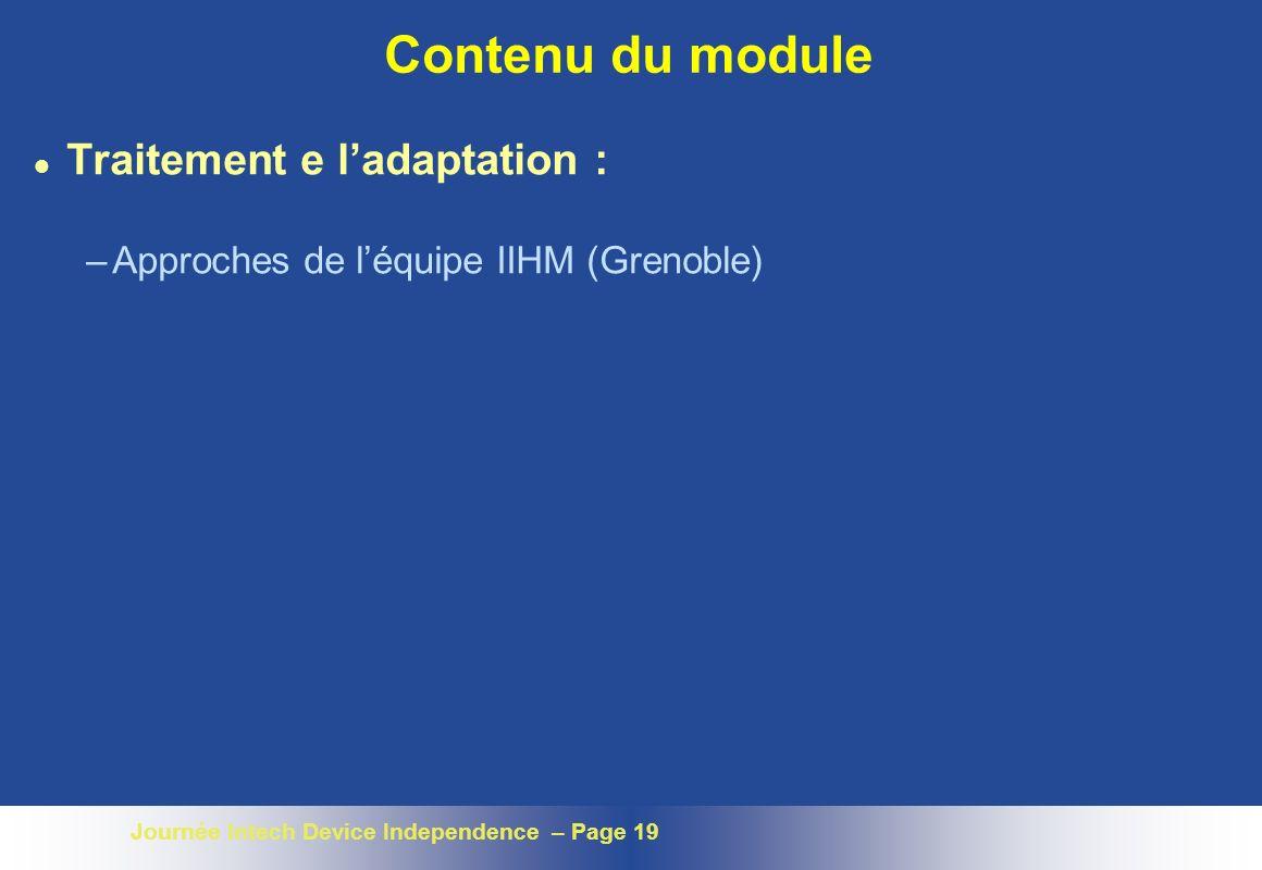 Journée Intech Device Independence – Page 19 Contenu du module l Traitement e ladaptation : –Approches de léquipe IIHM (Grenoble)