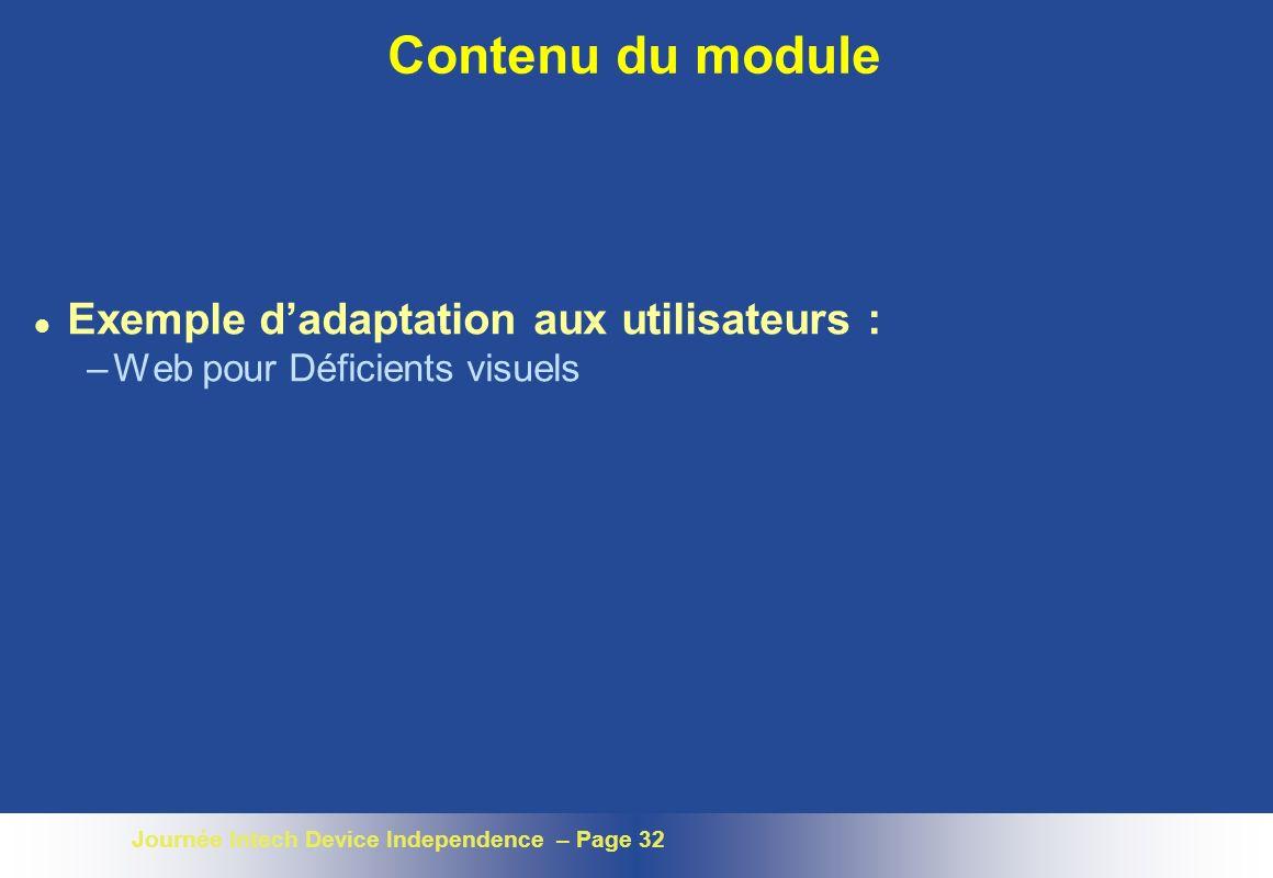 Journée Intech Device Independence – Page 32 Contenu du module l Exemple dadaptation aux utilisateurs : –Web pour Déficients visuels