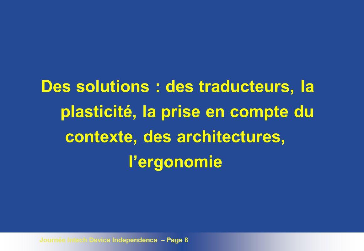 Journée Intech Device Independence – Page 8 Des solutions : des traducteurs, la plasticité, la prise en compte du contexte, des architectures, lergonomie