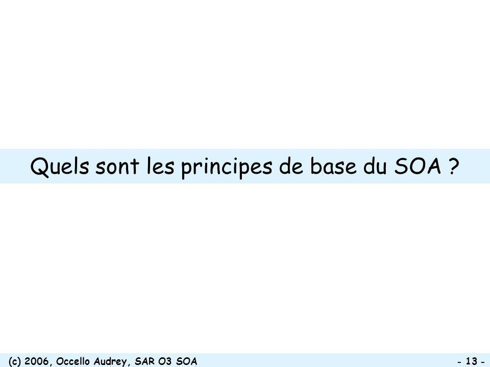 (c) 2006, Occello Audrey, SAR O3 SOA - 13 - Quels sont les principes de base du SOA ?