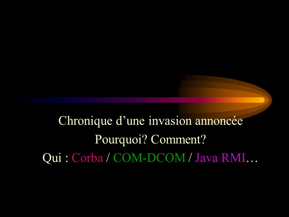 Un bref comparatif Interface+Agrégation composition Héritage extends LangageC++C Smalltalk Java Infrastr.Proxy stub Stub skeleton Proxy R O
