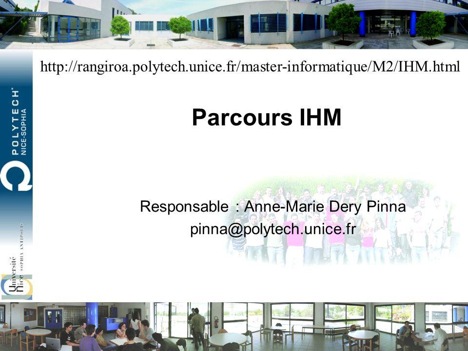 Parcours IHM Responsable : Anne-Marie Dery Pinna pinna@polytech.unice.fr http://rangiroa.polytech.unice.fr/master-informatique/M2/IHM.html