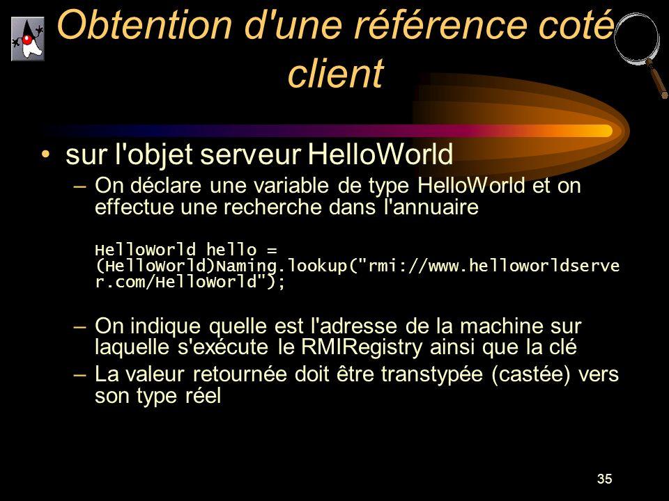 35 sur l'objet serveur HelloWorld –On déclare une variable de type HelloWorld et on effectue une recherche dans l'annuaire HelloWorld hello = (HelloWo