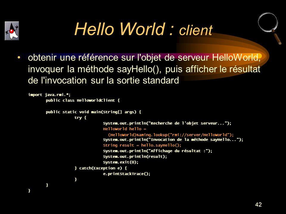 42 obtenir une référence sur l'objet de serveur HelloWorld, invoquer la méthode sayHello(), puis afficher le résultat de l'invocation sur la sortie st