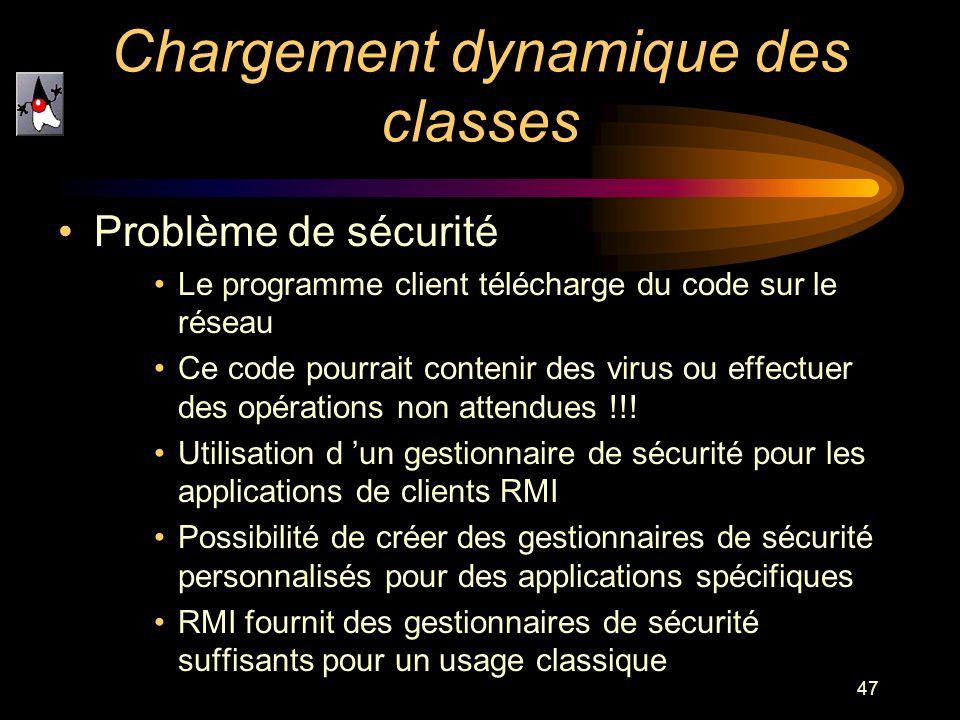 47 Chargement dynamique des classes Problème de sécurité Le programme client télécharge du code sur le réseau Ce code pourrait contenir des virus ou e