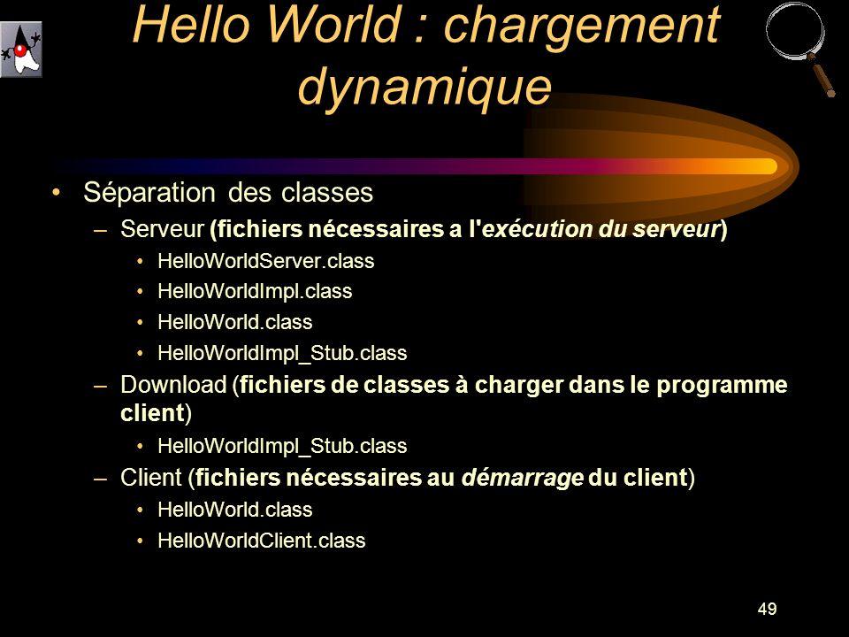 49 Séparation des classes –Serveur (fichiers nécessaires a l'exécution du serveur) HelloWorldServer.class HelloWorldImpl.class HelloWorld.class HelloW