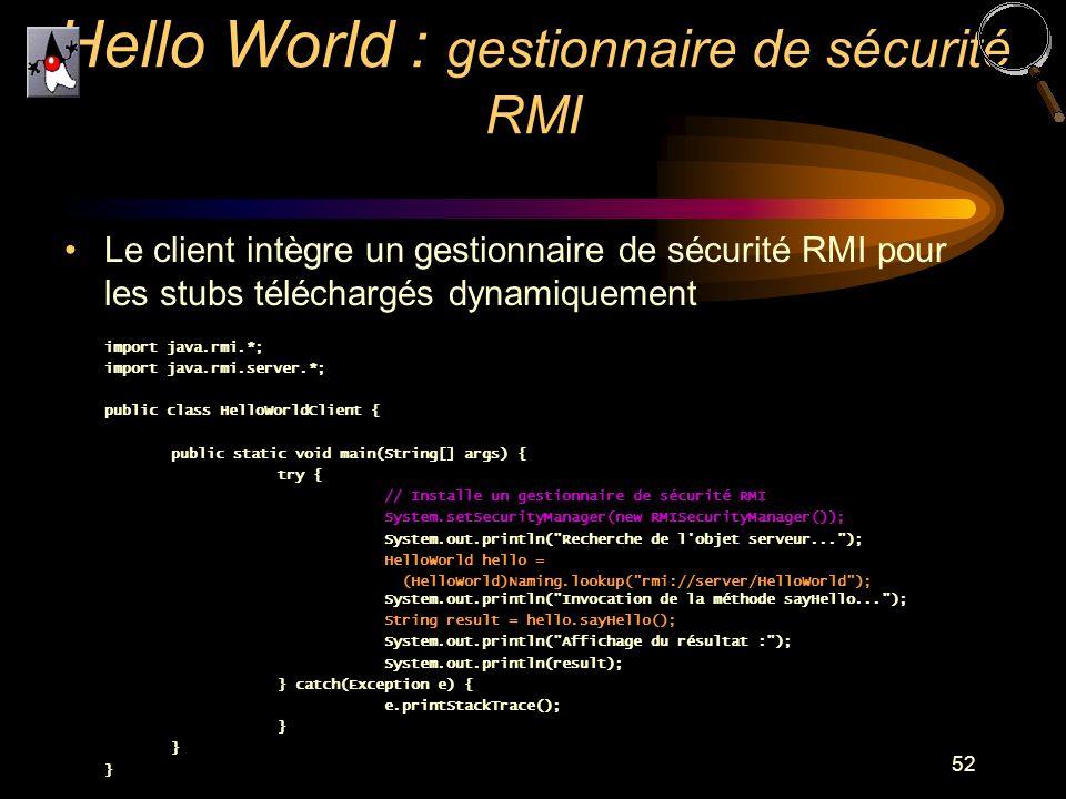 52 Le client intègre un gestionnaire de sécurité RMI pour les stubs téléchargés dynamiquement import java.rmi.*; import java.rmi.server.*; public clas