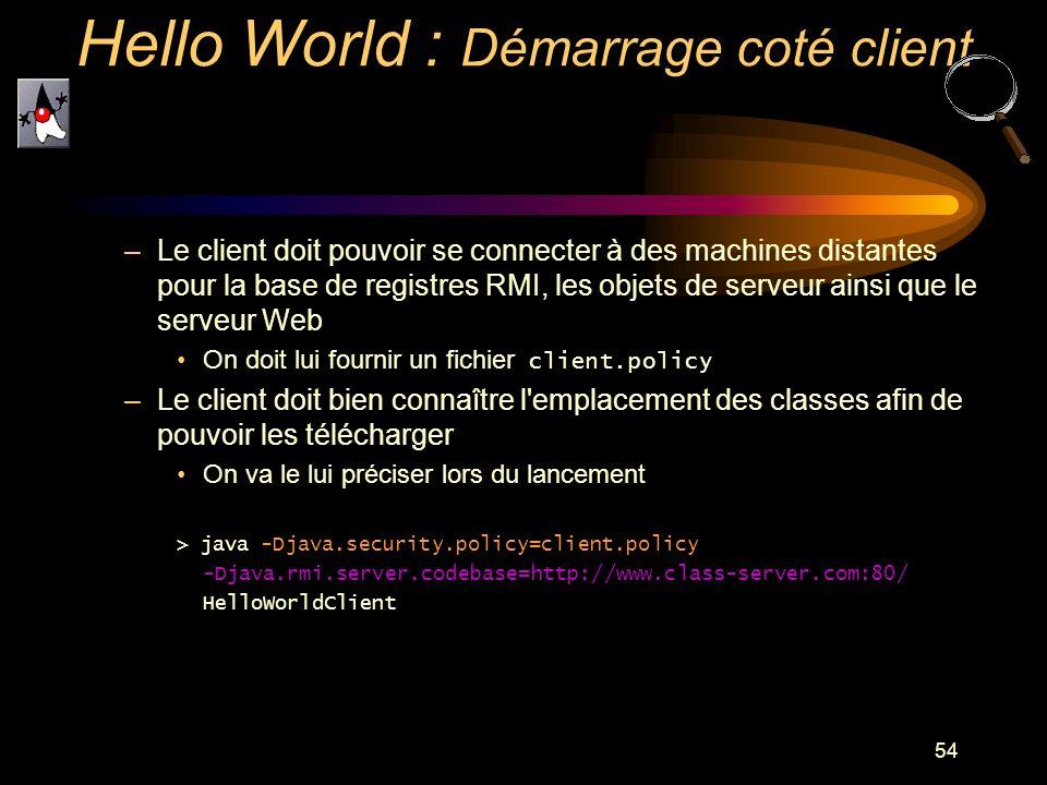 54 –Le client doit pouvoir se connecter à des machines distantes pour la base de registres RMI, les objets de serveur ainsi que le serveur Web On doit