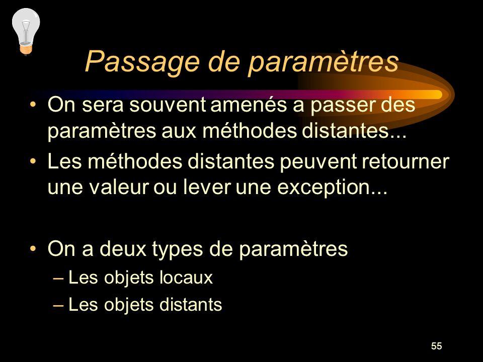 55 Passage de paramètres On sera souvent amenés a passer des paramètres aux méthodes distantes... Les méthodes distantes peuvent retourner une valeur