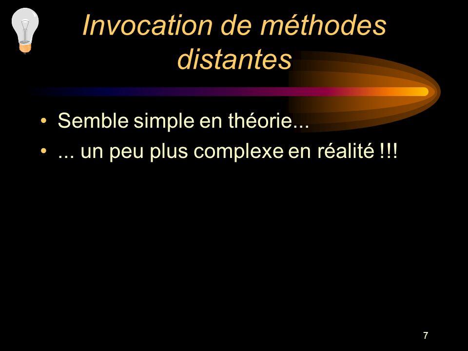 7 Invocation de méthodes distantes Semble simple en théorie...... un peu plus complexe en réalité !!!