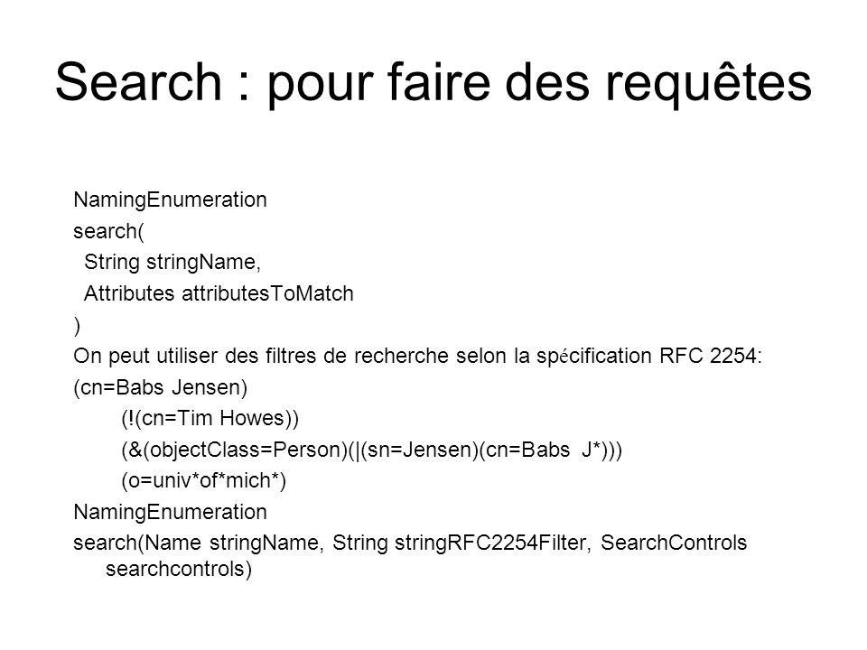 Search : pour faire des requêtes NamingEnumeration search( String stringName, Attributes attributesToMatch ) On peut utiliser des filtres de recherche