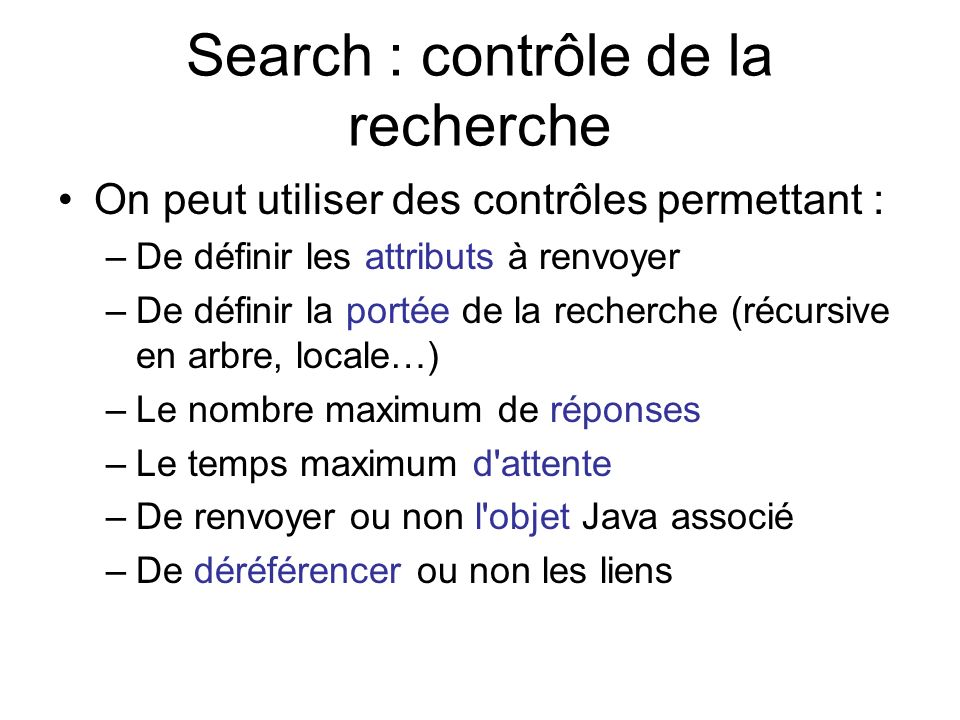 Search : contrôle de la recherche On peut utiliser des contrôles permettant : –De définir les attributs à renvoyer –De définir la portée de la recherc