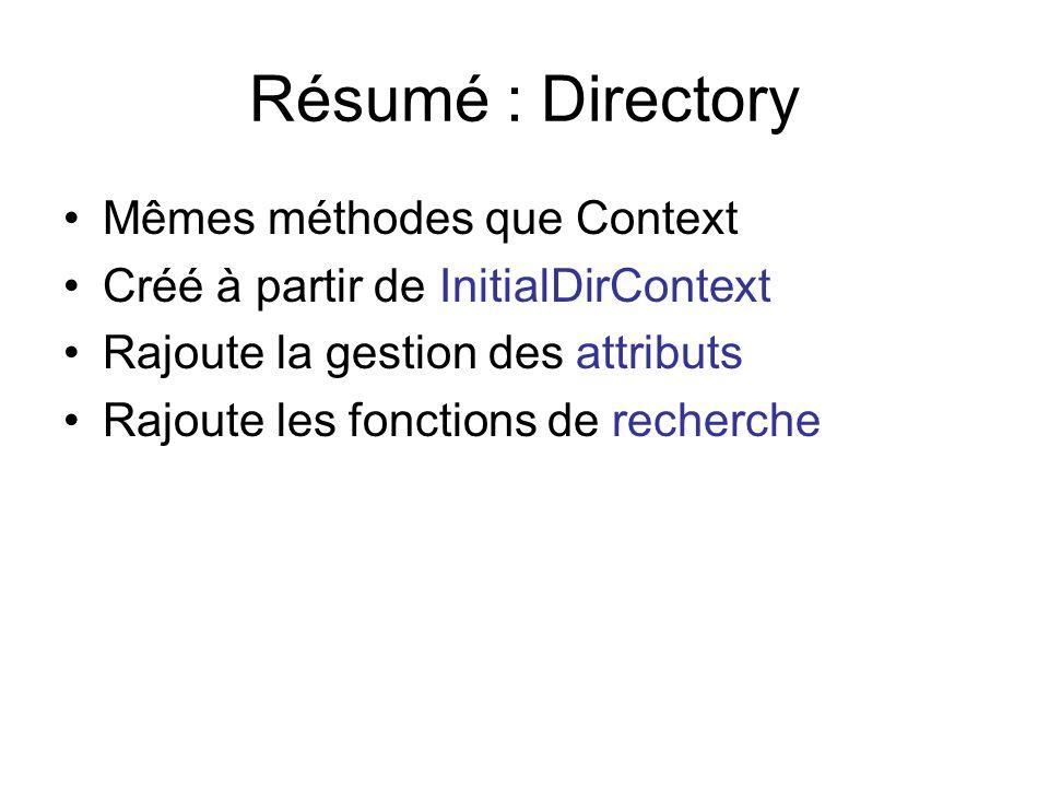 Résumé : Directory Mêmes méthodes que Context Créé à partir de InitialDirContext Rajoute la gestion des attributs Rajoute les fonctions de recherche