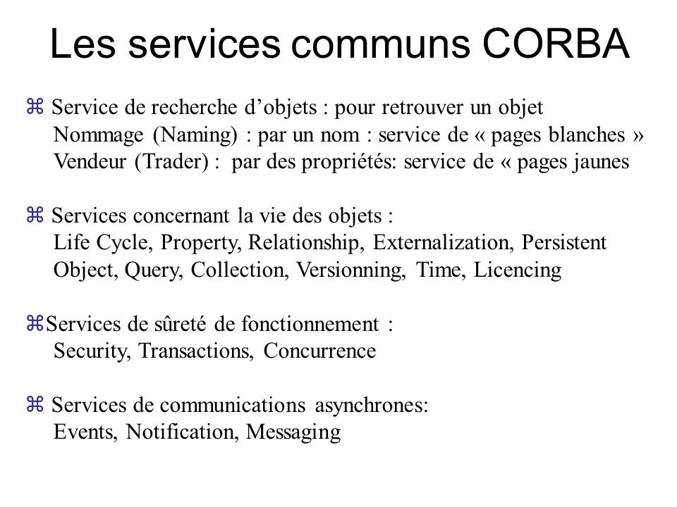CORBA Services en résumé Naming –How are objects found.
