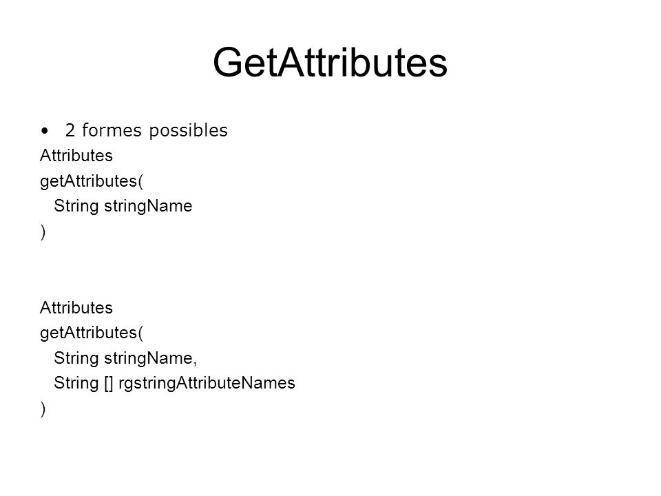 modifyAttributes void modifyAttributes( String stringName, int nOperation, Attributes attributes ) Avec les op é rations : ADD_ATTRIBUTE, REPLACE_ATTRIBUTE, et REMOVE_ATTRIBUTE