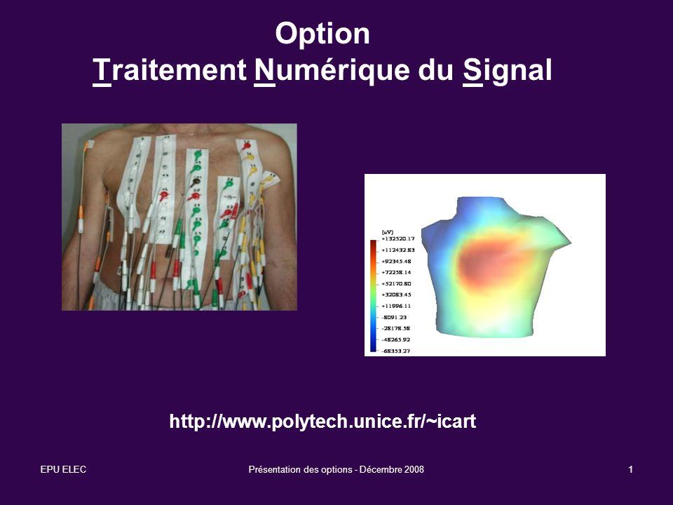 EPU ELECPrésentation des options - Décembre 20081 Option Traitement Numérique du Signal http://www.polytech.unice.fr/~icart
