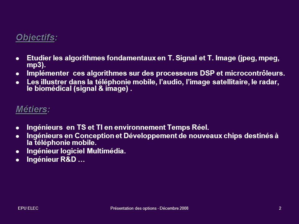 EPU ELECPrésentation des options - Décembre 20082 Objectifs: Etudier les algorithmes fondamentaux en T. Signal et T. Image (jpeg, mpeg, mp3). Implémen