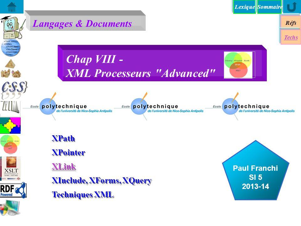 Lexique Langages & Documents Réfs Techs Sommaire...... Paul Franchi SI 5 2013-14 Chap VIII - XML Processeurs