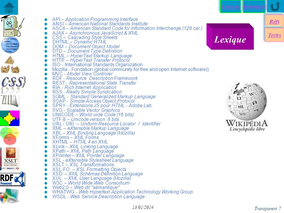 Lexique Réfs Exemples du W3C Norme Lexicale Norme Syntaxique XHTML XHTML Namespaces SVG SVG MathML XML MetaData XML Know Hows XML State of the Art XPath XPointer XLink XQueryXForms XML Techno l Univers XML Validation Validation Techs Sommaire Transparent 68 13/01/2014 SVG+ JS+DOM - Animation: Clock <svg viewBox= 0 0 100 100 xmlns= http://www.w3.org/2000/svg version= 1.1 xmlns:xlink= http://www.w3.org/1999/xlink > <![CDATA[ function $(id) {return document.getElementById(id)}; var centre=$( small ); function ANIM() { // mise à l heure a=new Date(); h=a.getHours()%12; m=a.getMinutes(); s=a.getSeconds(); m+=s/60; h+=m/60; // ring centre.setAttribute( fill , grey ); if (s%5==0) {centre.setAttribute( fill , green );} if (s%15==0) {centre.setAttribute( fill , red );} // aiguilles $( heures ).setAttribute( x2 , Math.cos((h-3)/6*pi)*25+50); $( heures ).setAttribute( y2 , Math.sin((h-3)/6*pi)*25+50); $( minutes ).setAttribute( x2 , Math.cos((m-15)/30*pi)*35+50); $( minutes ).setAttribute( y2 , Math.sin((m-15)/30*pi)*35+50); $( secondes ).setAttribute( x2 , Math.cos((s-15)/30*pi)*45+50); $( secondes ).setAttribute( y2 , Math.sin((s-15)/30*pi)*45+50); setTimeout( ANIM() , 900); // <1000 = 1 sec } ANIM(); // appel de l\ animation ]]>.