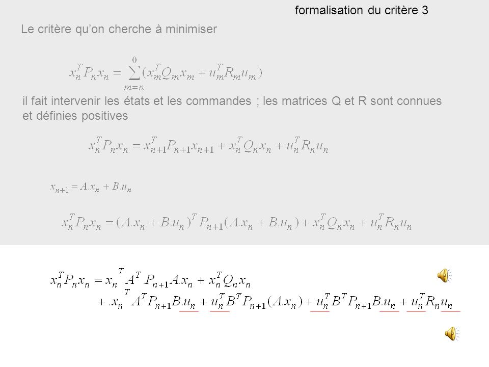 Le critère quon cherche à minimiser il fait intervenir les états et les commandes ; les matrices Q et R sont connues et définies positives formalisati