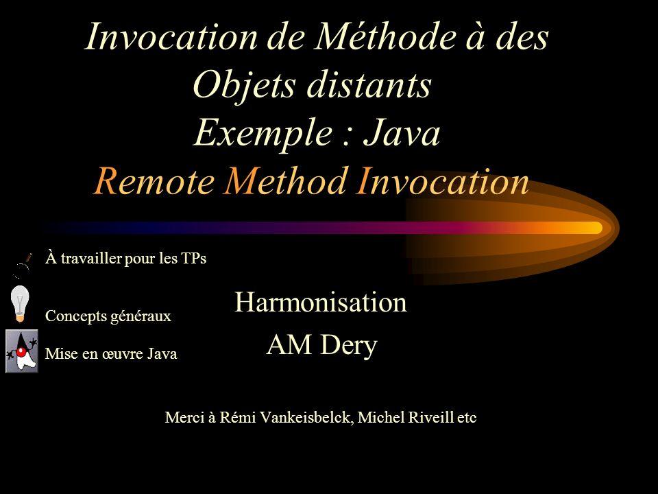 12 Invocation de méthodes à distance Mécanisme qui permet à des objets localisés sur des machines distantes de séchanger des messages (invoquer des méthodes)
