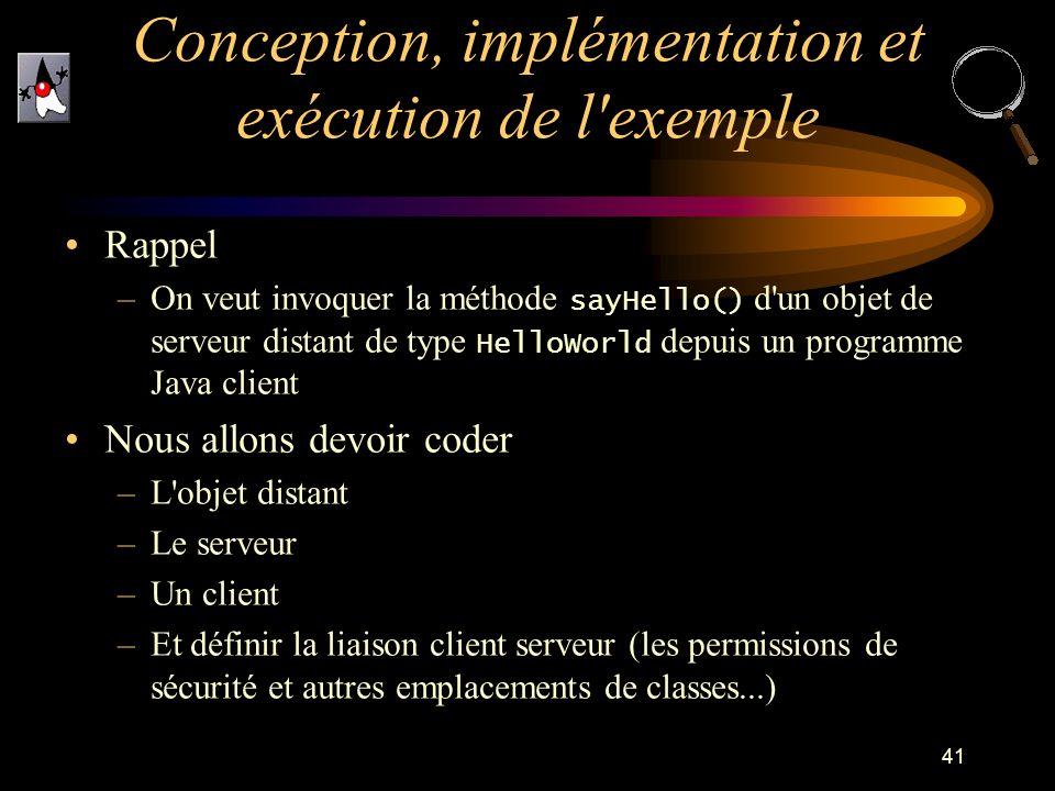 41 Rappel –On veut invoquer la méthode sayHello() d'un objet de serveur distant de type HelloWorld depuis un programme Java client Nous allons devoir